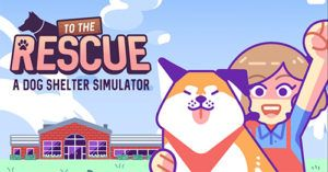 New Dog Shelter Simulator Game Raises Awareness And Money For Rescue Dogs